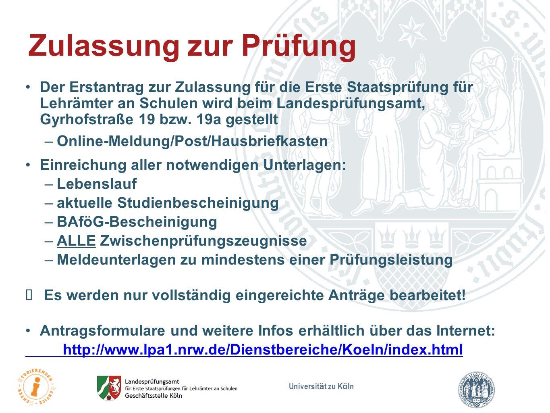 Universit ä t zu K ö ln Der Erstantrag zur Zulassung für die Erste Staatsprüfung für Lehrämter an Schulen wird beim Landesprüfungsamt, Gyrhofstraße 19