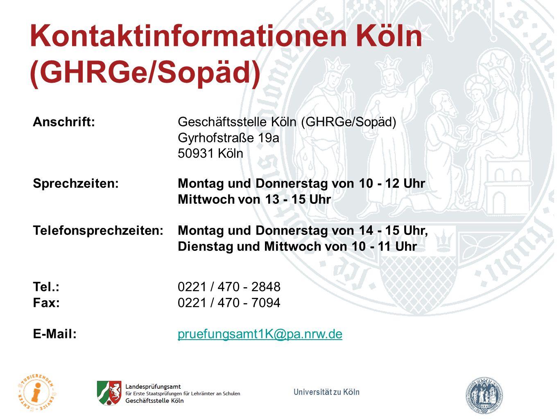 Universit ä t zu K ö ln Kontaktinformationen Köln (GHRGe/Sopäd) Anschrift:Geschäftsstelle Köln (GHRGe/Sopäd) Gyrhofstraße 19a 50931 Köln Sprechzeiten: