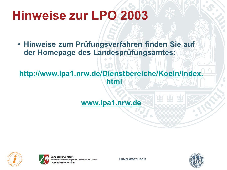 Universit ä t zu K ö ln Hinweise zur LPO 2003 Hinweise zum Prüfungsverfahren finden Sie auf der Homepage des Landesprüfungsamtes: http://www.lpa1.nrw.
