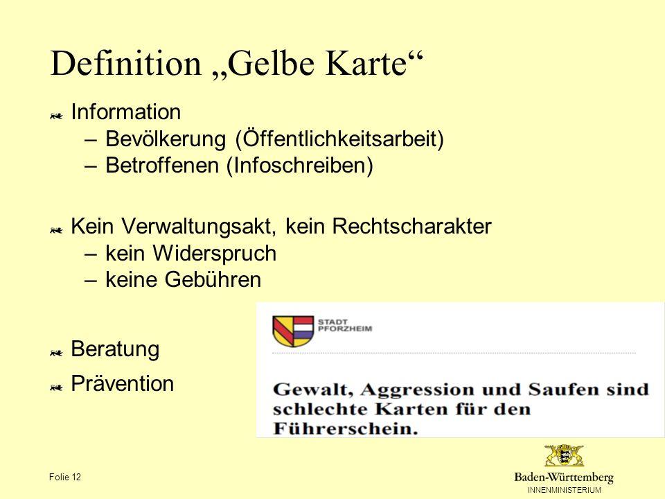 INNENMINISTERIUM Folie 12 Definition Gelbe Karte Information –Bevölkerung (Öffentlichkeitsarbeit) –Betroffenen (Infoschreiben) Kein Verwaltungsakt, ke