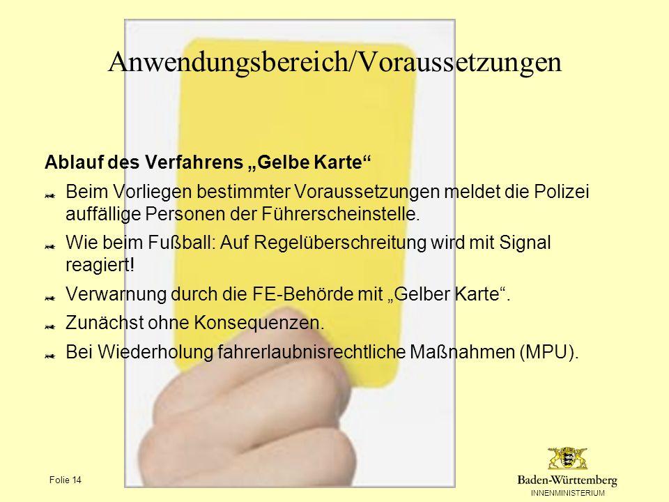 INNENMINISTERIUM Folie 14 Anwendungsbereich/Voraussetzungen Ablauf des Verfahrens Gelbe Karte Beim Vorliegen bestimmter Voraussetzungen meldet die Pol