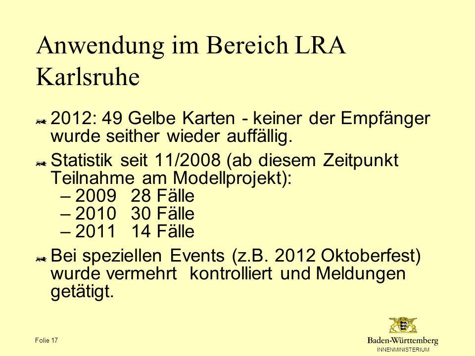 INNENMINISTERIUM Folie 17 Anwendung im Bereich LRA Karlsruhe 2012: 49 Gelbe Karten - keiner der Empfänger wurde seither wieder auffällig. Statistik se