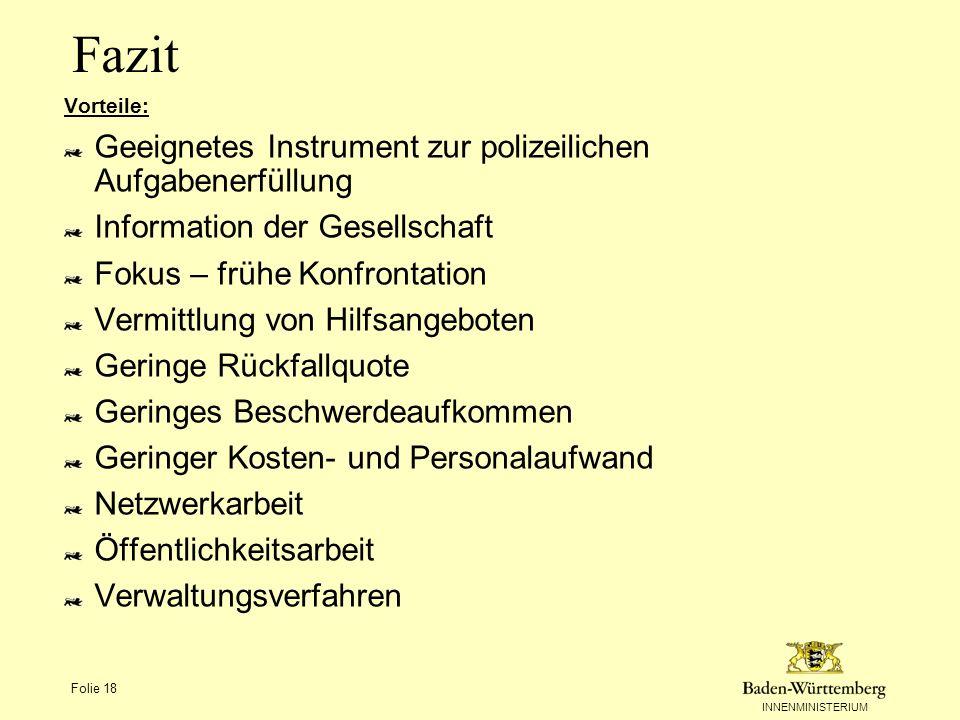 INNENMINISTERIUM Folie 18 Fazit Vorteile: Geeignetes Instrument zur polizeilichen Aufgabenerfüllung Information der Gesellschaft Fokus – frühe Konfron