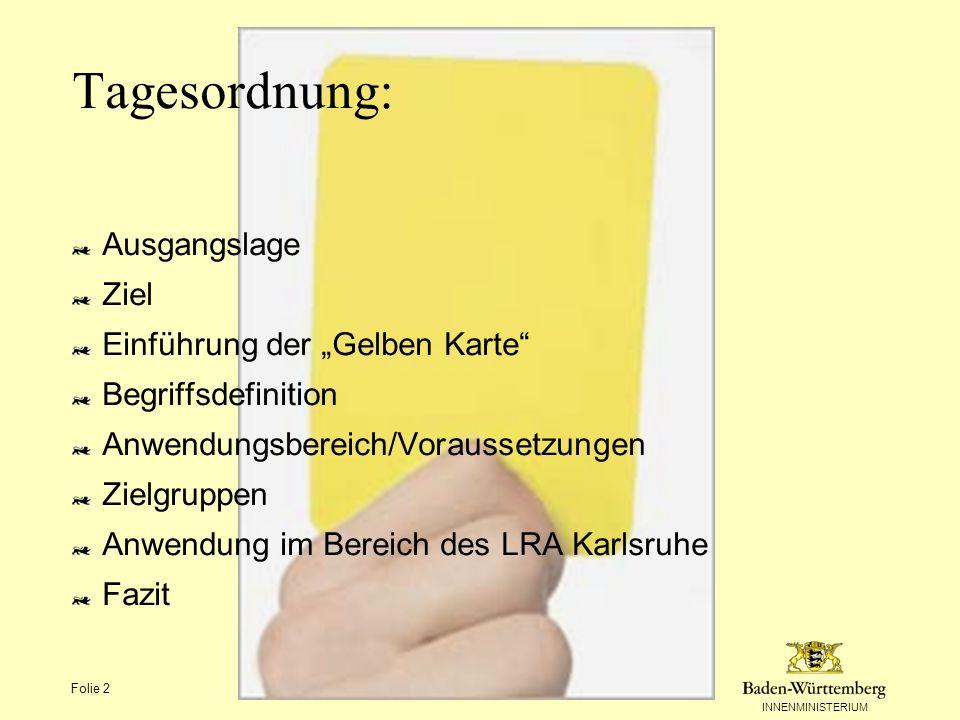 INNENMINISTERIUM Folie 2 Tagesordnung: Ausgangslage Ziel Einführung der Gelben Karte Begriffsdefinition Anwendungsbereich/Voraussetzungen Zielgruppen