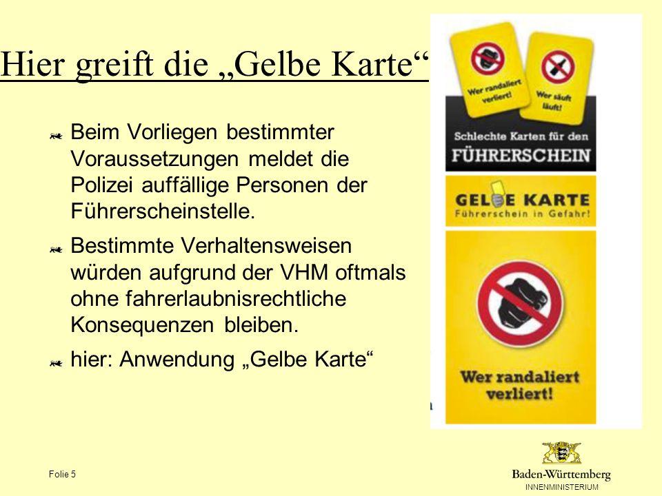 INNENMINISTERIUM Folie 5 Hier greift die Gelbe Karte Beim Vorliegen bestimmter Voraussetzungen meldet die Polizei auffällige Personen der Führerschein