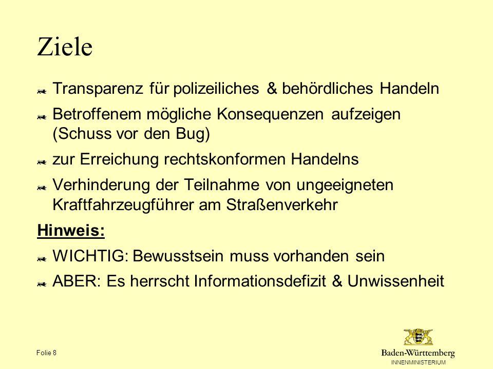 INNENMINISTERIUM Folie 8 Transparenz für polizeiliches & behördliches Handeln Betroffenem mögliche Konsequenzen aufzeigen (Schuss vor den Bug) zur Err