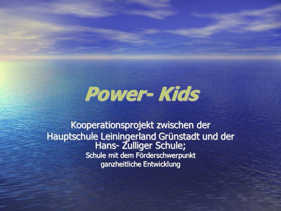 Power- Kids Kooperationsprojekt zwischen der Hauptschule Leiningerland Grünstadt und der Hans- Zulliger Schule; Schule mit dem Förderschwerpunkt ganzh