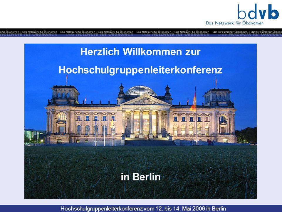 Hochschulgruppenleiterkonferenz vom 12. bis 14. Mai 2006 in Berlin Herzlich Willkommen zur Hochschulgruppenleiterkonferenz in Berlin