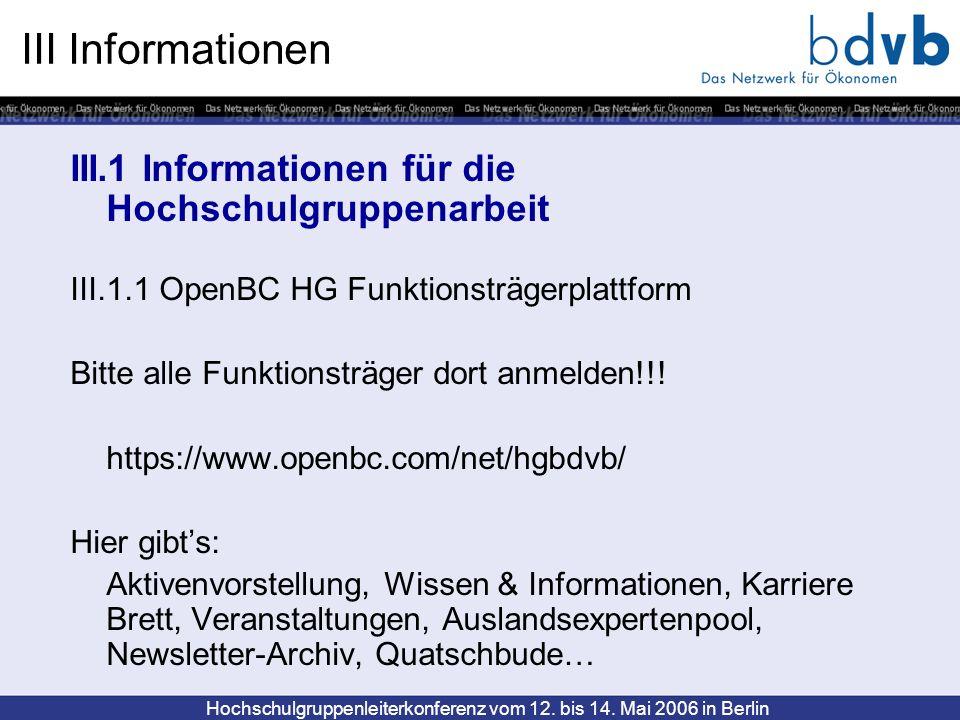 Hochschulgruppenleiterkonferenz vom 12. bis 14. Mai 2006 in Berlin III Informationen III.1 Informationen für die Hochschulgruppenarbeit III.1.1 OpenBC