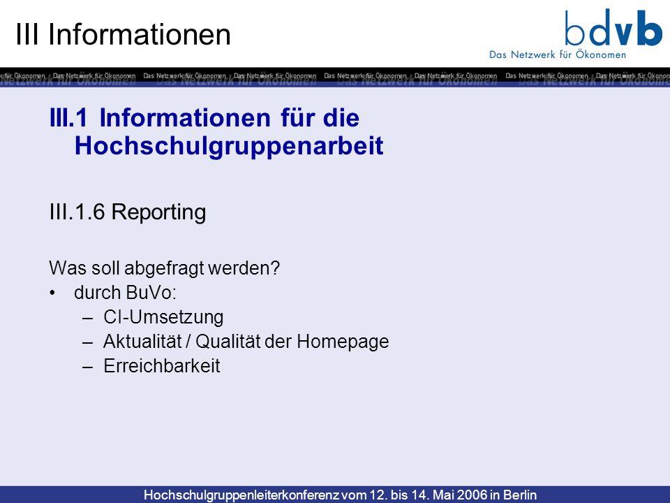 Hochschulgruppenleiterkonferenz vom 12. bis 14. Mai 2006 in Berlin III Informationen III.1 Informationen für die Hochschulgruppenarbeit III.1.6 Report