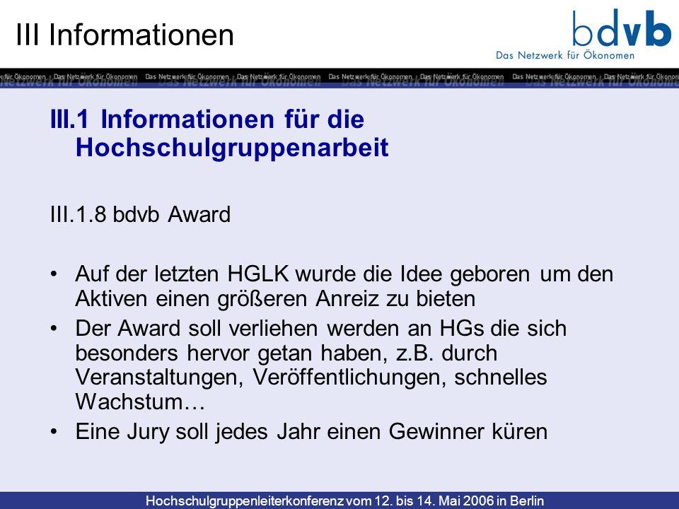 Hochschulgruppenleiterkonferenz vom 12. bis 14. Mai 2006 in Berlin III Informationen III.1 Informationen für die Hochschulgruppenarbeit III.1.8 bdvb A