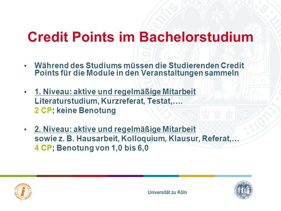 Credit Points (CP) = Einheit, in der der studentische Arbeitsaufwand (workload) gemessen wird 1 CP = ca. 30 Zeitstunden CPs werden bescheinigt, sobald