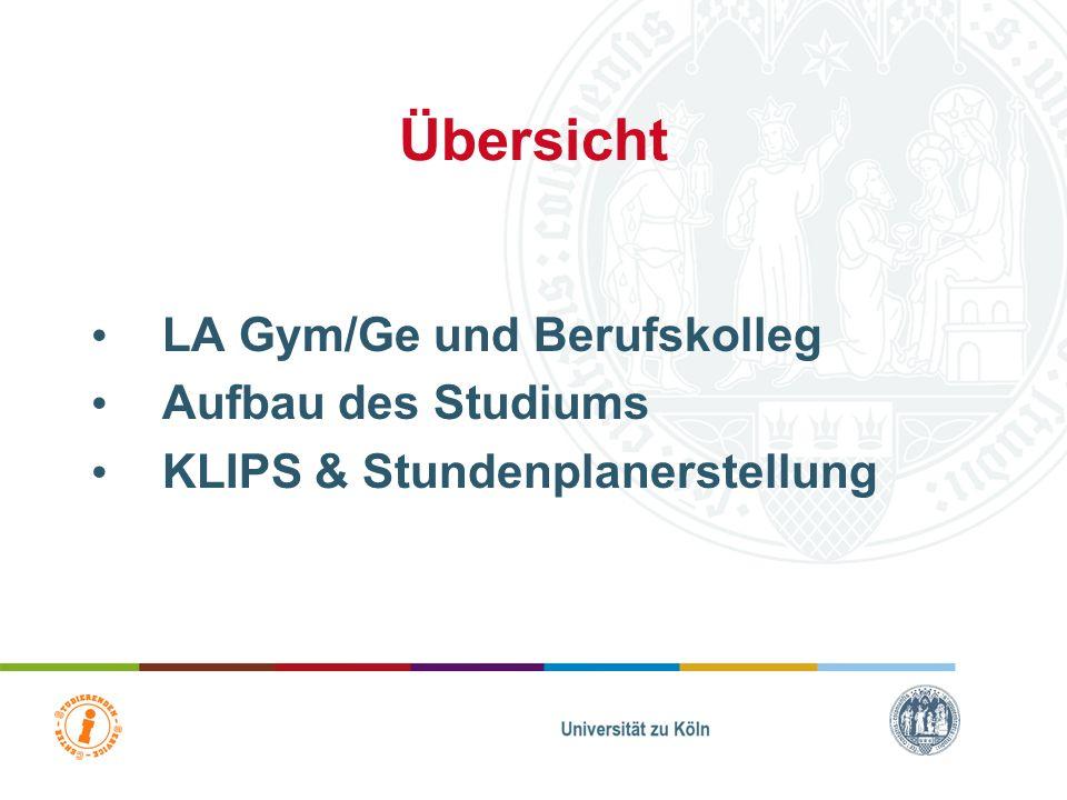 Übersicht LA Gym/Ge und Berufskolleg Aufbau des Studiums KLIPS & Stundenplanerstellung