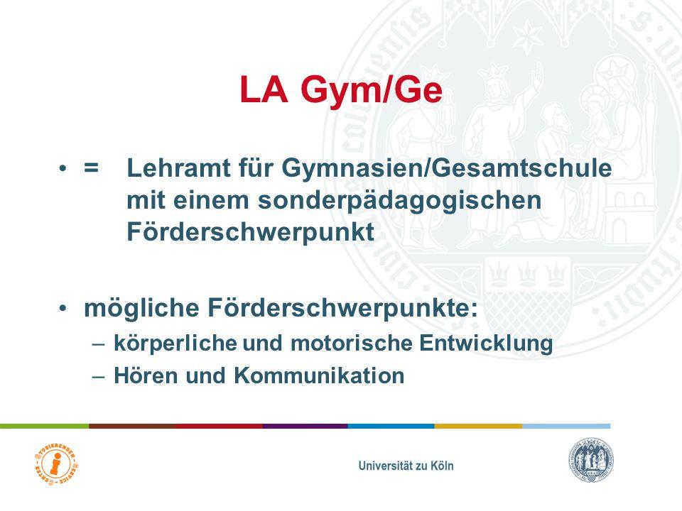 LA Gym/Ge = Lehramt für Gymnasien/Gesamtschule mit einem sonderpädagogischen Förderschwerpunkt mögliche Förderschwerpunkte: –körperliche und motorische Entwicklung –Hören und Kommunikation