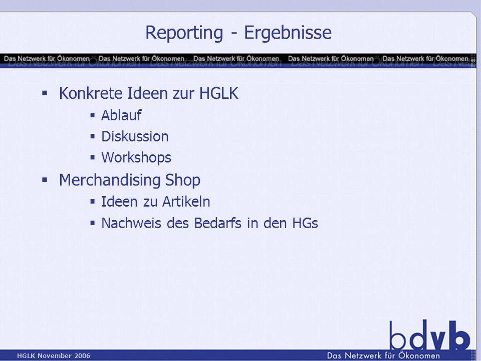 HGLK November 2006 Reporting - Ergebnisse Konkrete Ideen zur HGLK Ablauf Diskussion Workshops Merchandising Shop Ideen zu Artikeln Nachweis des Bedarfs in den HGs
