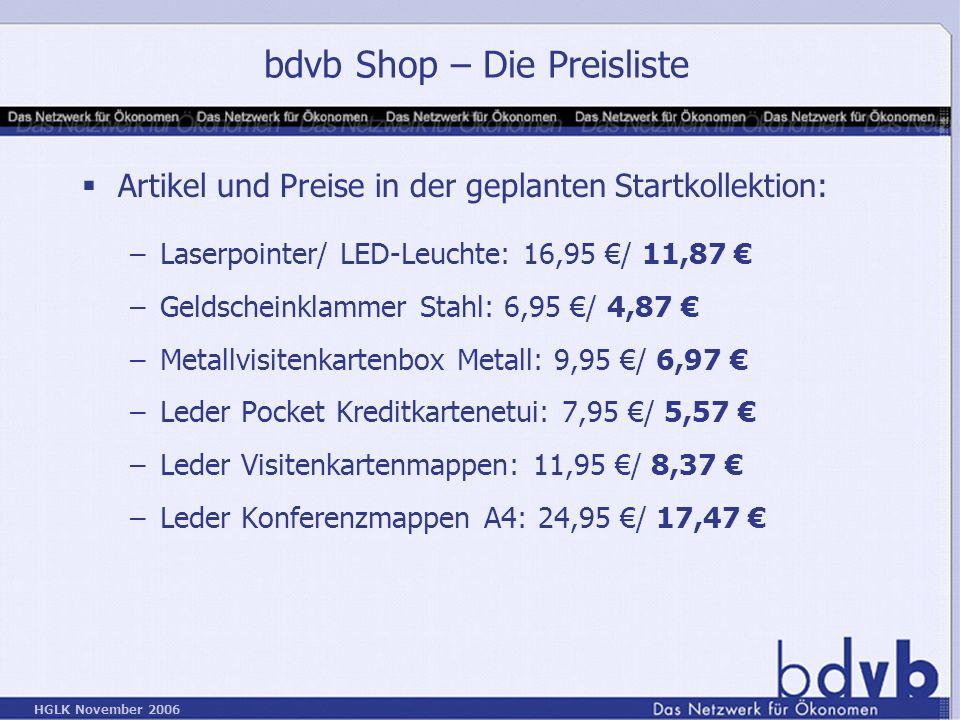 HGLK November 2006 bdvb Shop – Die Preisliste Artikel und Preise in der geplanten Startkollektion: –Laserpointer/ LED-Leuchte: 16,95 / 11,87 –Geldscheinklammer Stahl: 6,95 / 4,87 –Metallvisitenkartenbox Metall: 9,95 / 6,97 –Leder Pocket Kreditkartenetui: 7,95 / 5,57 –Leder Visitenkartenmappen: 11,95 / 8,37 –Leder Konferenzmappen A4: 24,95 / 17,47