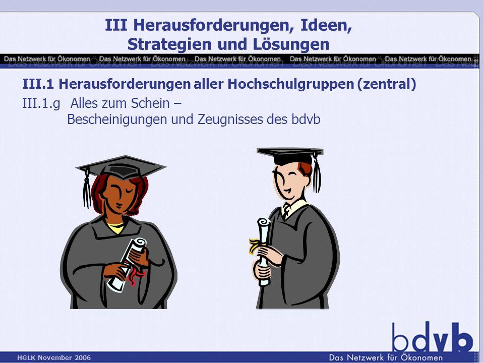 HGLK November 2006 III.1 Herausforderungen aller Hochschulgruppen (zentral) III.1.gAlles zum Schein – Bescheinigungen und Zeugnisses des bdvb III Herausforderungen, Ideen, Strategien und Lösungen