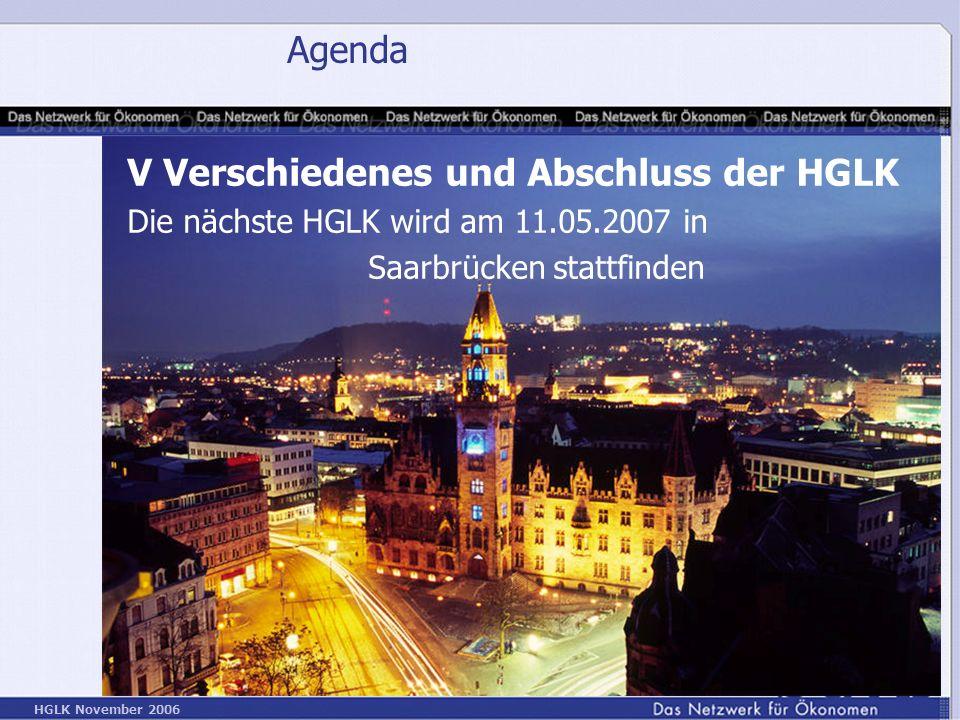 HGLK November 2006 Agenda V Verschiedenes und Abschluss der HGLK Die nächste HGLK wird am 11.05.2007 in Saarbrücken stattfinden