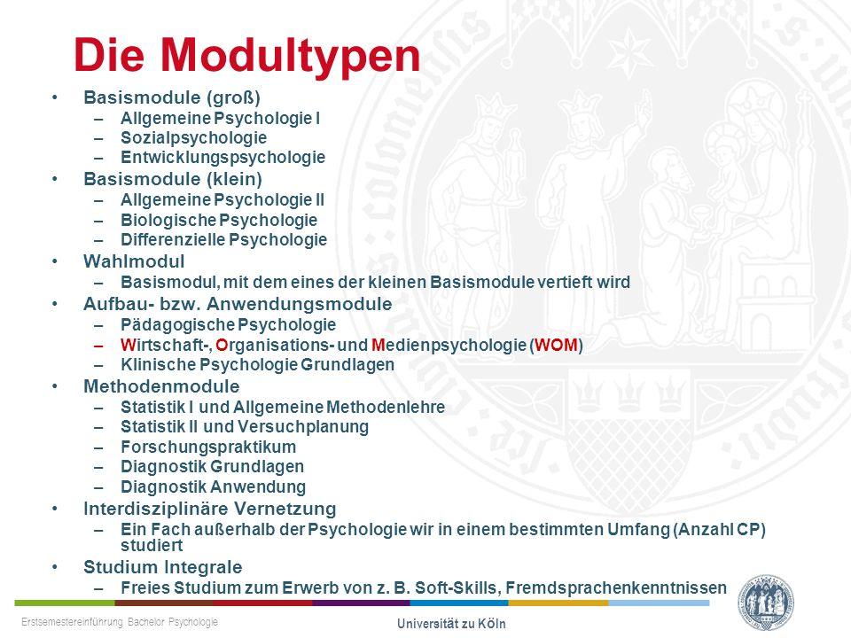 Erstsemestereinführung Bachelor Psychologie Universität zu Köln Die Modultypen Basismodule (groß) –Allgemeine Psychologie I –Sozialpsychologie –Entwic