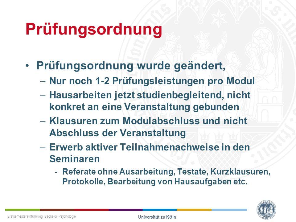Erstsemestereinführung Bachelor Psychologie Universität zu Köln Prüfungsordnung Prüfungsordnung wurde geändert, –Nur noch 1-2 Prüfungsleistungen pro M
