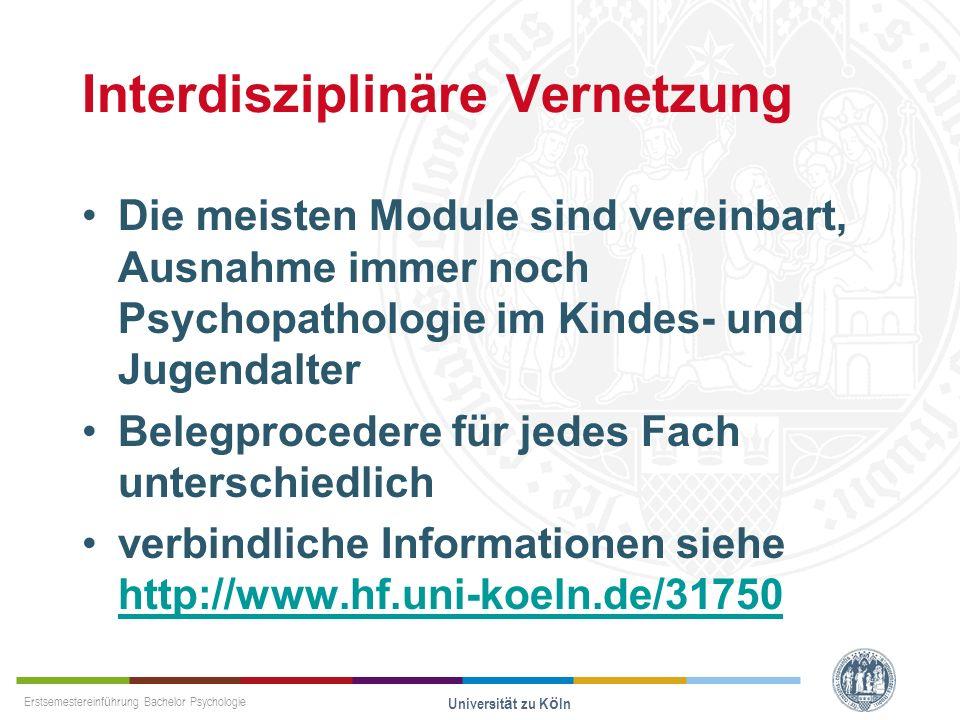 Erstsemestereinführung Bachelor Psychologie Universität zu Köln Interdisziplinäre Vernetzung Die meisten Module sind vereinbart, Ausnahme immer noch P
