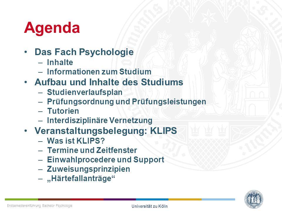 Erstsemestereinführung Bachelor Psychologie Universität zu Köln Agenda Das Fach Psychologie –Inhalte –Informationen zum Studium Aufbau und Inhalte des