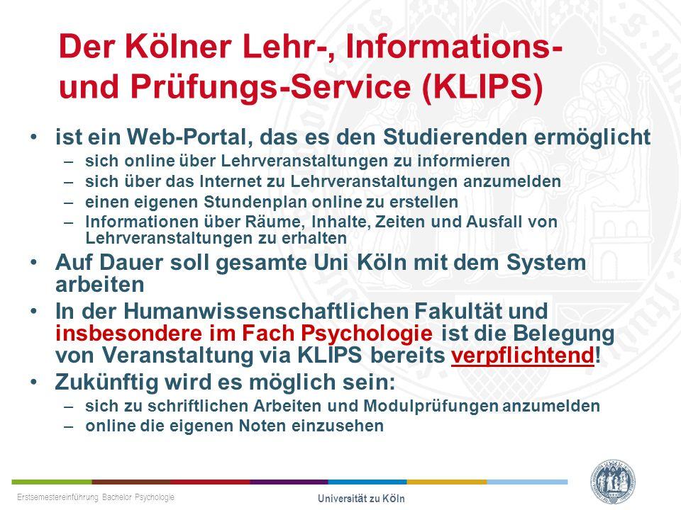 Erstsemestereinführung Bachelor Psychologie Universität zu Köln Der Kölner Lehr-, Informations- und Prüfungs-Service (KLIPS) ist ein Web-Portal, das e
