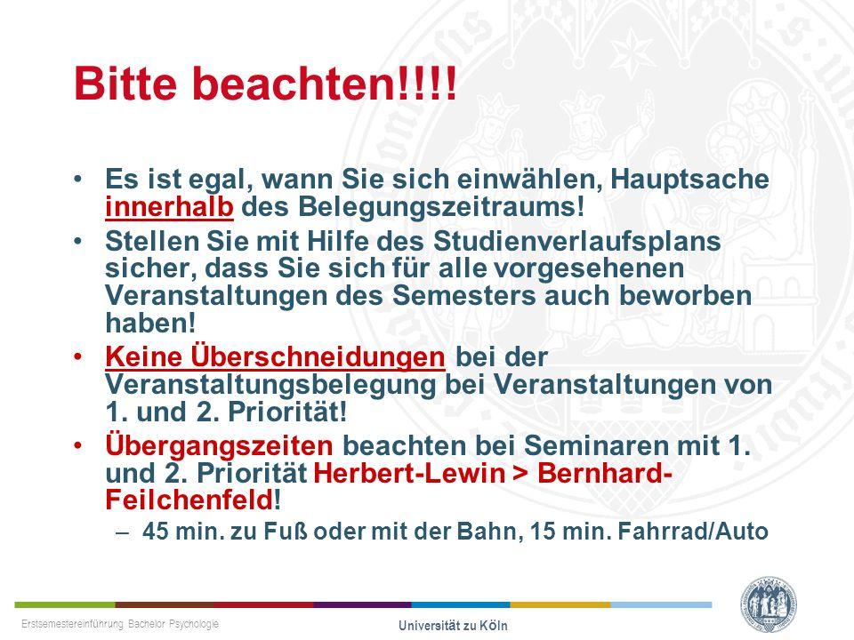 Erstsemestereinführung Bachelor Psychologie Universität zu Köln Bitte beachten!!!! Es ist egal, wann Sie sich einwählen, Hauptsache innerhalb des Bele