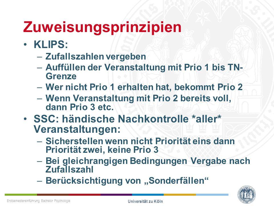 Erstsemestereinführung Bachelor Psychologie Universität zu Köln Zuweisungsprinzipien KLIPS: –Zufallszahlen vergeben –Auffüllen der Veranstaltung mit P