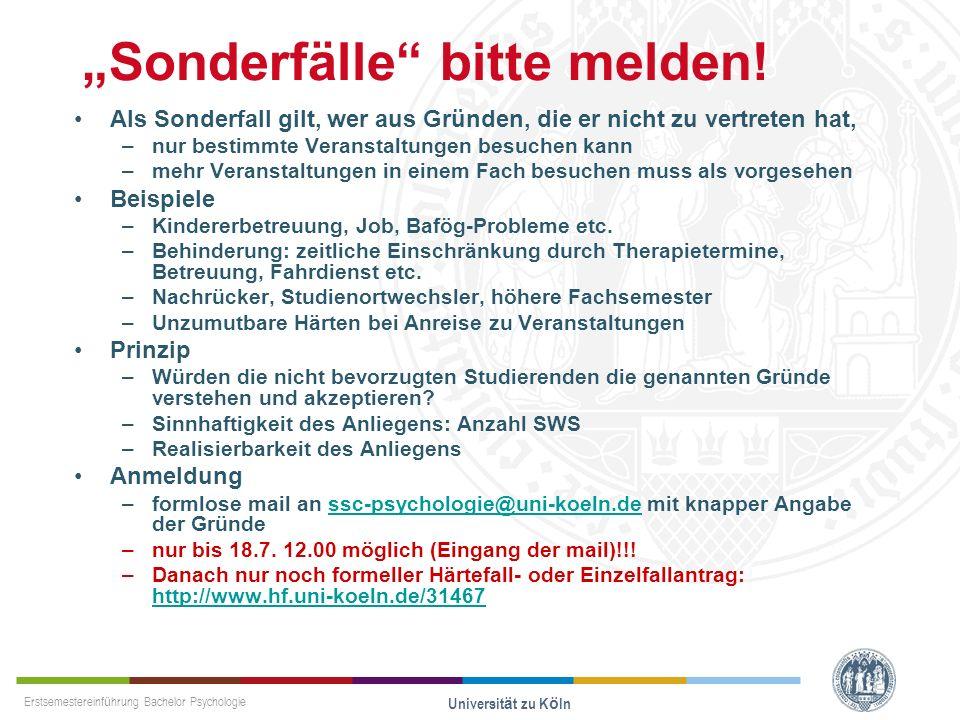 Erstsemestereinführung Bachelor Psychologie Universität zu Köln Sonderfälle bitte melden! Als Sonderfall gilt, wer aus Gründen, die er nicht zu vertre