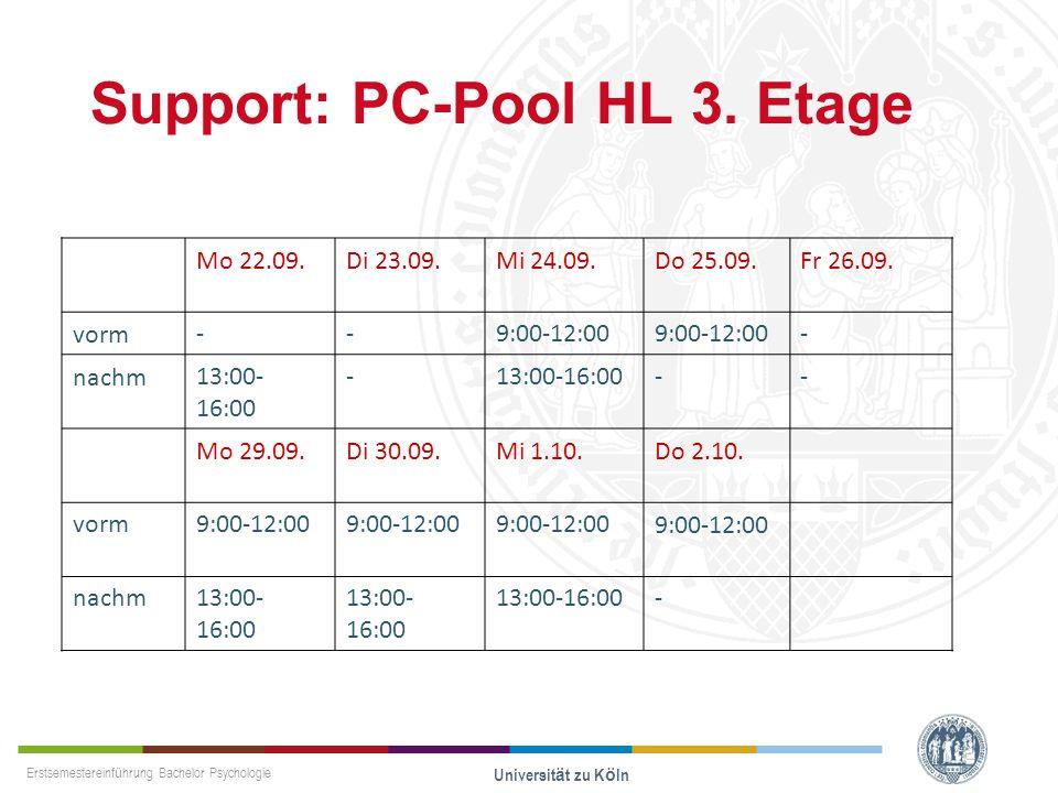 Erstsemestereinführung Bachelor Psychologie Universität zu Köln Support: PC-Pool HL 3. Etage Mo 22.09.Di 23.09.Mi 24.09.Do 25.09.Fr 26.09. vorm--9:00-