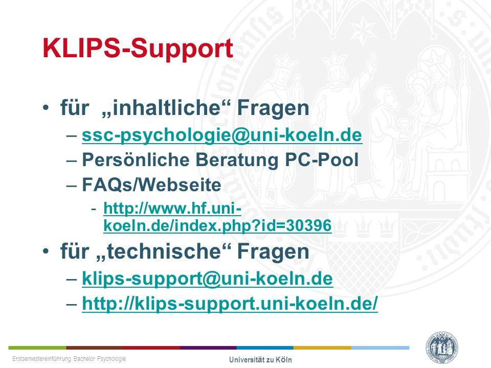 Erstsemestereinführung Bachelor Psychologie Universität zu Köln KLIPS-Support für inhaltliche Fragen –ssc-psychologie@uni-koeln.dessc-psychologie@uni-