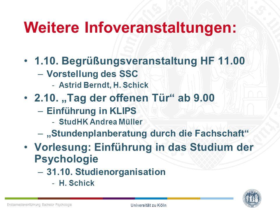 Erstsemestereinführung Bachelor Psychologie Universität zu Köln Weitere Infoveranstaltungen: 1.10. Begrüßungsveranstaltung HF 11.00 –Vorstellung des S