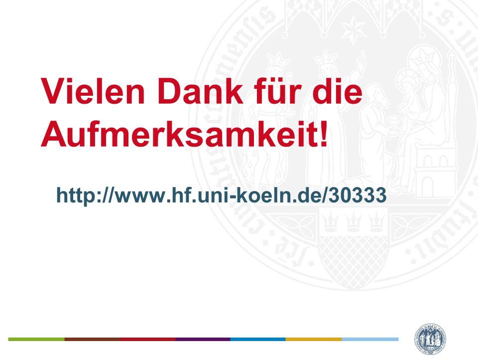 Vielen Dank für die Aufmerksamkeit! http://www.hf.uni-koeln.de/30333