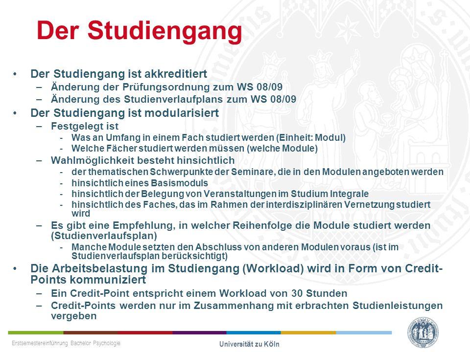 Erstsemestereinführung Bachelor Psychologie Universität zu Köln Der Studiengang Der Studiengang ist akkreditiert –Änderung der Prüfungsordnung zum WS