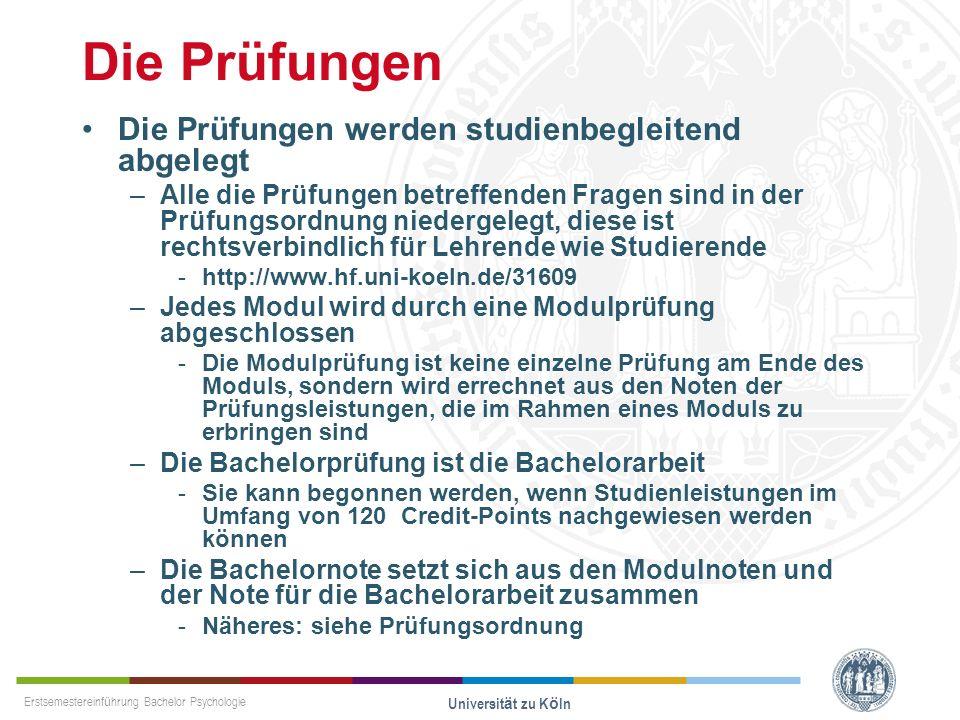 Erstsemestereinführung Bachelor Psychologie Universität zu Köln Die Prüfungen Die Prüfungen werden studienbegleitend abgelegt –Alle die Prüfungen betr