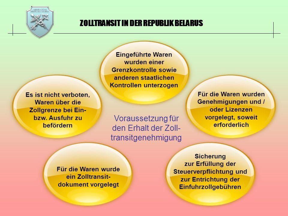ZOLLTRANSIT IN DER REPUBLIK BELARUS Es ist nicht verboten, Waren über die Zollgrenze bei Ein- bzw. Ausfuhr zu befördern Voraussetzung für den Erhalt d