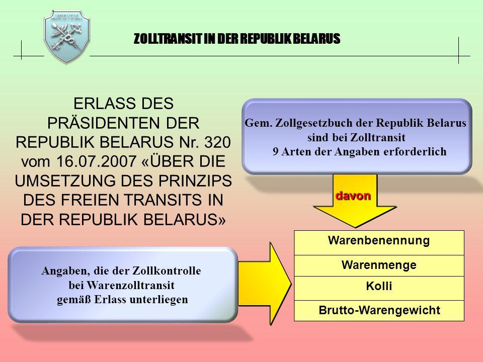 Gem. Zollgesetzbuch der Republik Belarus sind bei Zolltransit 9 Arten der Angaben erforderlich Warenbenennung Warenmenge Kolli Brutto-Warengewicht dav