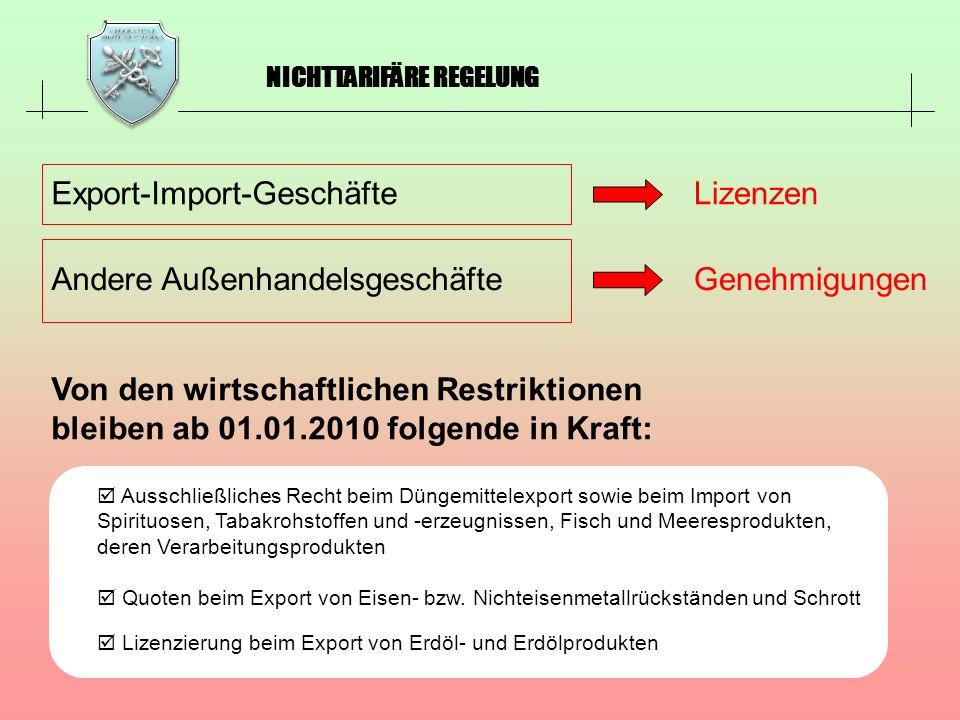 NICHTTARIFÄRE REGELUNG Export-Import-Geschäfte Andere Außenhandelsgeschäfte Lizenzen Genehmigungen Von den wirtschaftlichen Restriktionen bleiben ab 0