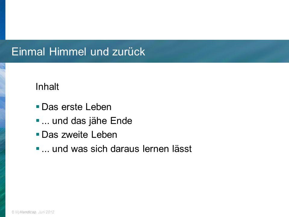 © MyHandicap, Juni 2012 Einmal Himmel und zurück Inhalt Das erste Leben...