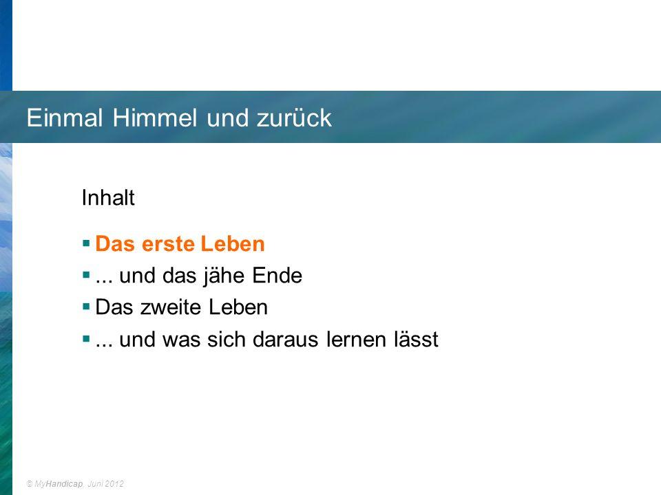 © MyHandicap, Juni 2012 Einmal Hölle und zurück Inhalt Das erste Leben...