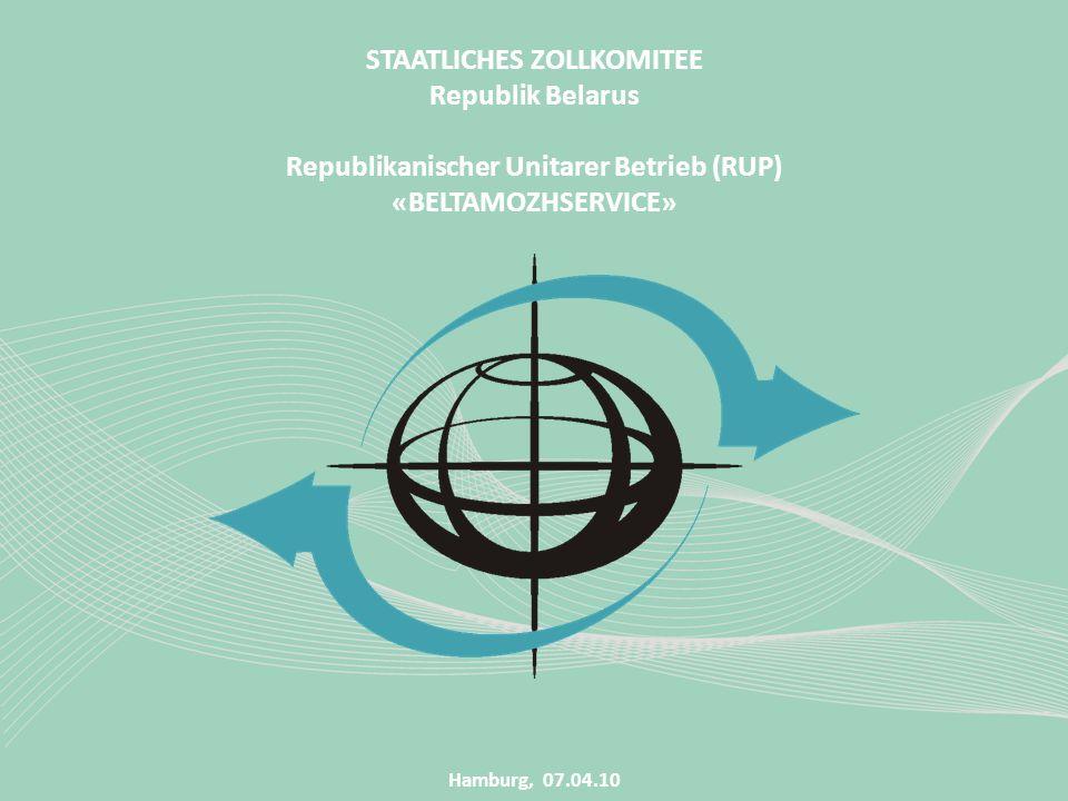 STAATLICHES ZOLLKOMITEE Republik Belarus Republikanischer Unitarer Betrieb (RUP) «BELTAMOZHSERVICE» Hamburg, 07.04.10
