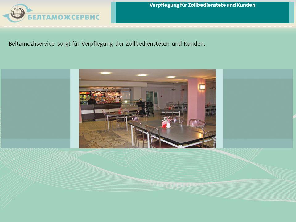Beltamozhservice sorgt für Verpflegung der Zollbediensteten und Kunden. Verpflegung für Zollbedienstete und Kunden