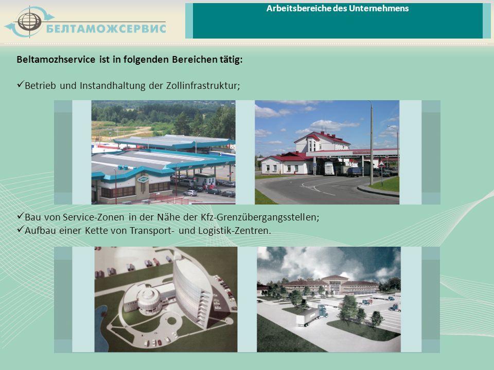 Beltamozhservice ist in folgenden Bereichen tätig: Betrieb und Instandhaltung der Zollinfrastruktur; Bau von Service-Zonen in der Nähe der Kfz-Grenzüb