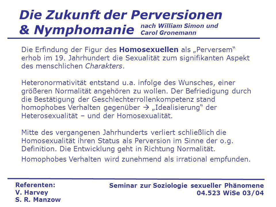 Die Zukunft der Perversionen & Nymphomanie Referenten: V. Harvey S. R. Manzow Seminar zur Soziologie sexueller Phänomene 04.523 WiSe 03/04 nach Willia