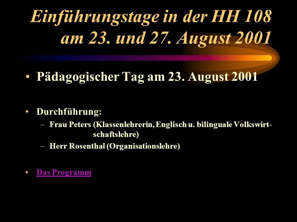 Einführungstage in der HH 108 am 23. und 27. August 2001 Pädagogischer Tag am 23. August 2001 Durchführung: –Frau Peters (Klassenlehrerin, Englisch u.