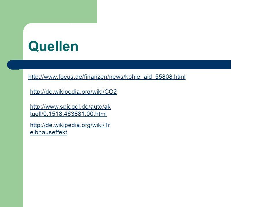 Quellen http://www.focus.de/finanzen/news/kohle_aid_55808.html http://de.wikipedia.org/wiki/CO2 http://www.spiegel.de/auto/ak tuell/0,1518,463881,00.h
