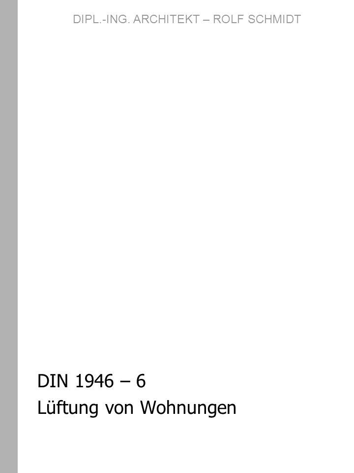 DIN 1946 – 6 Lüftung von Wohnungen DIPL.-ING. ARCHITEKT – ROLF SCHMIDT
