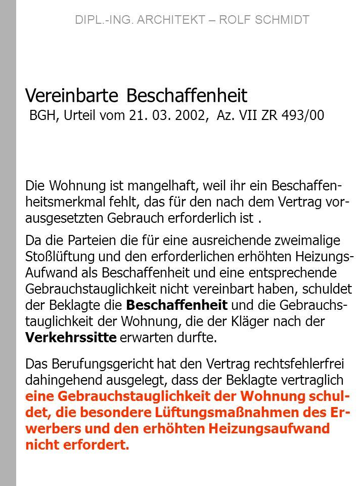 Vereinbarte Beschaffenheit BGH, Urteil vom 21. 03. 2002, Az. VII ZR 493/00 Die Wohnung ist mangelhaft, weil ihr ein Beschaffen- heitsmerkmal fehlt, da