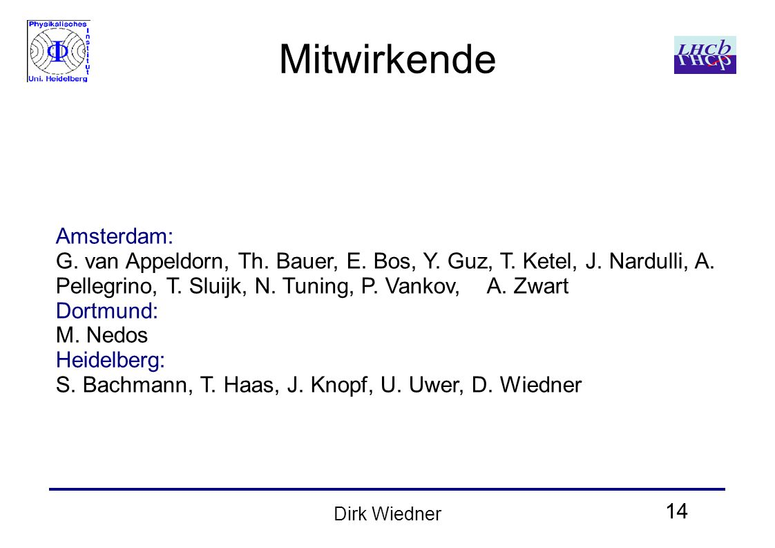 14 Dirk Wiedner Mitwirkende Amsterdam: G. van Appeldorn, Th. Bauer, E. Bos, Y. Guz, T. Ketel, J. Nardulli, A. Pellegrino, T. Sluijk, N. Tuning, P. Van